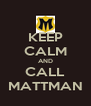 KEEP CALM AND CALL MATTMAN - Personalised Poster A4 size