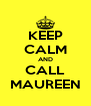 KEEP CALM AND CALL MAUREEN - Personalised Poster A4 size