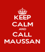 KEEP CALM AND CALL MAUSSAN - Personalised Poster A4 size