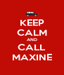 KEEP CALM AND CALL MAXINE - Personalised Poster A4 size