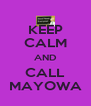 KEEP CALM AND CALL MAYOWA - Personalised Poster A4 size
