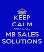 KEEP CALM AND CALL MB SALES SOLUTIONS - Personalised Poster A4 size