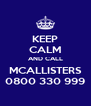 KEEP CALM AND CALL MCALLISTERS 0800 330 999 - Personalised Poster A4 size