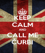 KEEP CALM AND CALL ME ČURBI - Personalised Poster A4 size