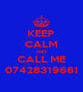 KEEP CALM AND CALL ME 07428319661 - Personalised Poster A4 size