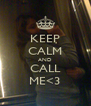 KEEP CALM AND CALL ME<3 - Personalised Poster A4 size