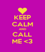KEEP CALM AND CALL ME <3 - Personalised Poster A4 size