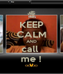 KEEP CALM AND call  me ! - Personalised Poster A4 size