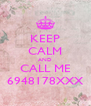 KEEP CALM AND CALL ME 6948178XXX - Personalised Poster A4 size