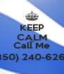 KEEP CALM AND Call Me (850) 240-6268 - Personalised Poster A4 size