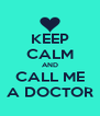 KEEP CALM AND CALL ME A DOCTOR - Personalised Poster A4 size