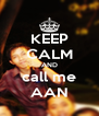 KEEP CALM AND call me AAN - Personalised Poster A4 size