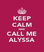 KEEP CALM AND CALL ME ALYSSA - Personalised Poster A4 size