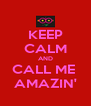 KEEP CALM AND CALL ME  AMAZIN' - Personalised Poster A4 size