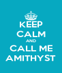 KEEP CALM AND CALL ME AMITHYST - Personalised Poster A4 size