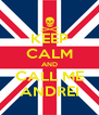 KEEP CALM AND CALL ME ANDREI - Personalised Poster A4 size