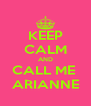 KEEP CALM AND CALL ME  ARIANNE - Personalised Poster A4 size