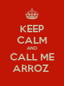 KEEP CALM AND CALL ME ARROZ  - Personalised Poster A4 size