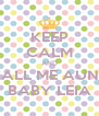 KEEP CALM AND CALL ME AUNT BABY LEIA - Personalised Poster A4 size