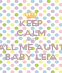 KEEP CALM AND CALL ME AUNTIE BABY LEIA - Personalised Poster A4 size