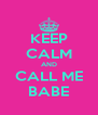 KEEP CALM AND CALL ME BABE - Personalised Poster A4 size