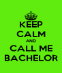 KEEP CALM AND CALL ME BACHELOR - Personalised Poster A4 size