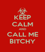KEEP CALM AND CALL ME BITCHY - Personalised Poster A4 size