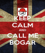 KEEP CALM AND CALL ME BOGAR - Personalised Poster A4 size