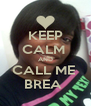 KEEP CALM  AND CALL ME  BREA  - Personalised Poster A4 size