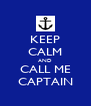 KEEP CALM AND CALL ME CAPTAIN - Personalised Poster A4 size