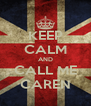 KEEP CALM AND CALL ME CAREN - Personalised Poster A4 size