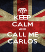 KEEP CALM AND CALL ME CARLOS - Personalised Poster A4 size
