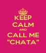 """KEEP CALM AND CALL ME """"CHATA"""" - Personalised Poster A4 size"""