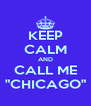 """KEEP CALM AND CALL ME """"CHICAGO"""" - Personalised Poster A4 size"""