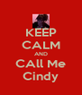 KEEP CALM AND CAll Me Cindy - Personalised Poster A4 size