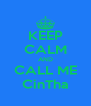 KEEP CALM AND CALL ME CinTha - Personalised Poster A4 size
