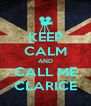 KEEP CALM AND CALL ME CLARICE - Personalised Poster A4 size