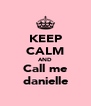 KEEP CALM AND Call me danielle - Personalised Poster A4 size