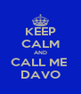 KEEP CALM AND CALL ME  DAVO - Personalised Poster A4 size
