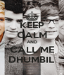 KEEP CALM AND CALL ME DHUMBIL - Personalised Poster A4 size