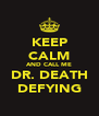 KEEP CALM AND CALL ME DR. DEATH DEFYING - Personalised Poster A4 size