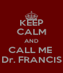 KEEP CALM AND CALL ME  Dr. FRANCIS - Personalised Poster A4 size