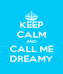 KEEP CALM AND CALL ME DREAMY - Personalised Poster A4 size