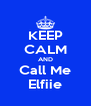 KEEP CALM AND Call Me Elfiie - Personalised Poster A4 size