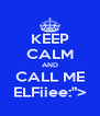 "KEEP CALM AND CALL ME ELFiiee:""> - Personalised Poster A4 size"