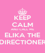 KEEP CALM AND CALL ME ELIKA THE DIRECTIONER - Personalised Poster A4 size