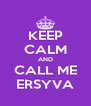 KEEP CALM AND CALL ME ERSYVA - Personalised Poster A4 size