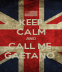KEEP CALM AND CALL ME  GAETANO  - Personalised Poster A4 size