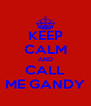 KEEP CALM AND CALL ME GANDY - Personalised Poster A4 size