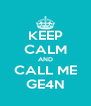 KEEP CALM AND CALL ME GE4N - Personalised Poster A4 size